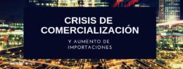 Crisis de comercialización y aumento de importaciones