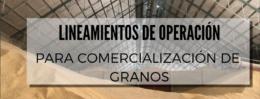 Lineamientos de operación para comercialización de granos.